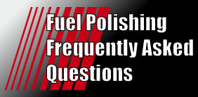 Fuel Polishing Frequently Ask Questions